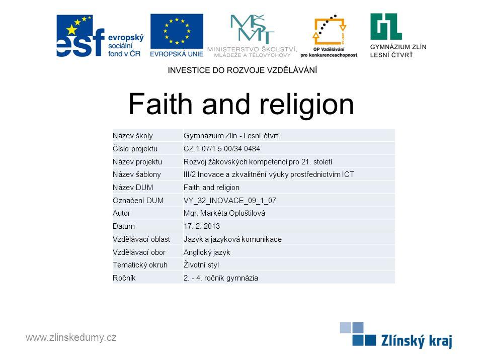 Faith and religion www.zlinskedumy.cz Název školyGymnázium Zlín - Lesní čtvrť Číslo projektuCZ.1.07/1.5.00/34.0484 Název projektuRozvoj žákovských kompetencí pro 21.