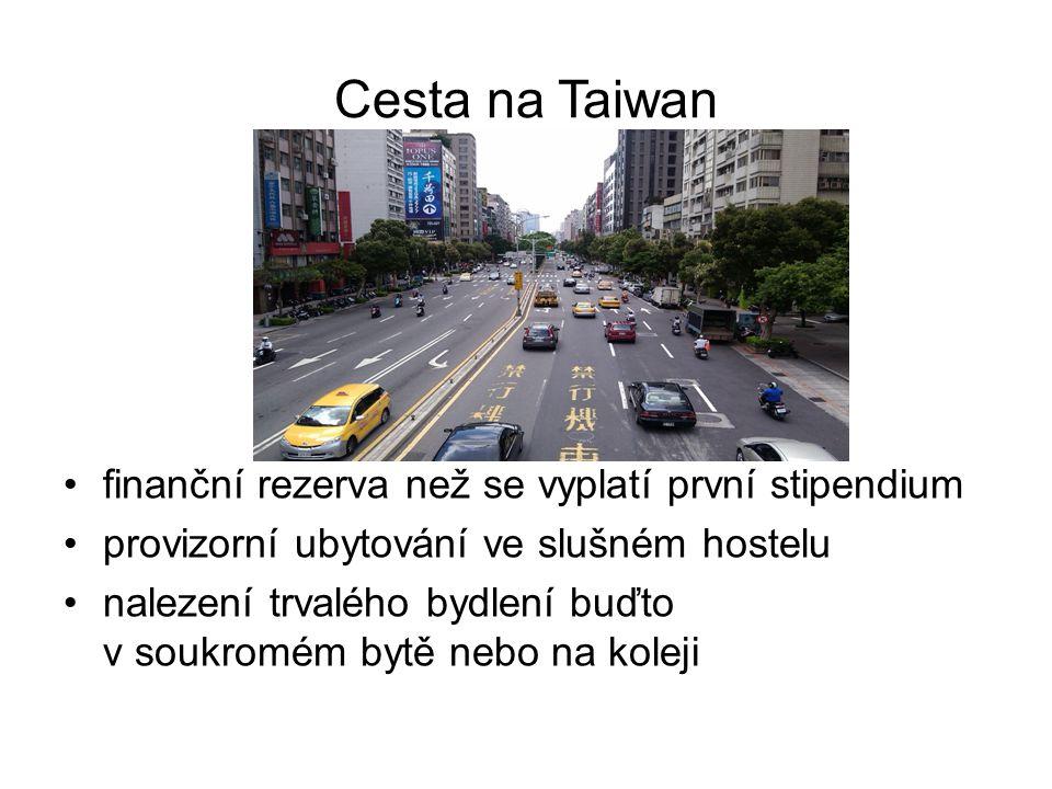 Cesta na Taiwan finanční rezerva než se vyplatí první stipendium provizorní ubytování ve slušném hostelu nalezení trvalého bydlení buďto v soukromém bytě nebo na koleji