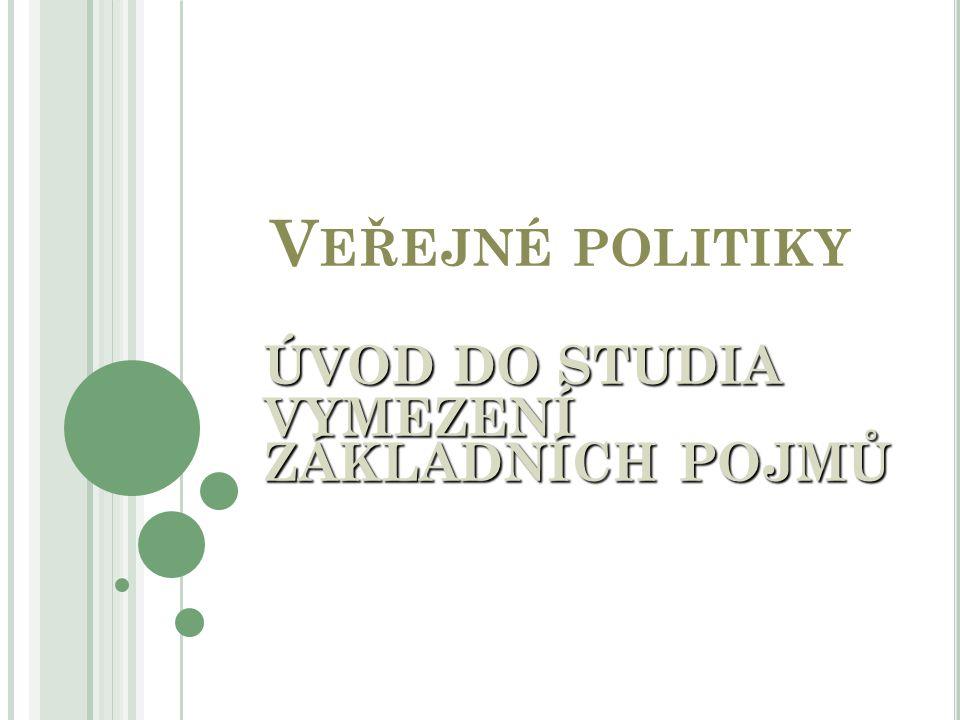 V EŘEJNÉ POLITIKY ÚVOD DO STUDIA VYMEZENÍ ZÁKLADNÍCH POJMŮ