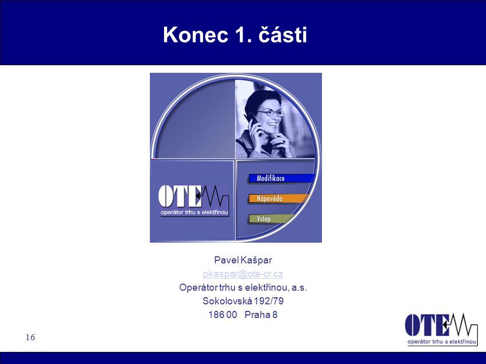 16 Konec 1. části Pavel Kašpar pkaspar@ote-cr.cz Operátor trhu s elektřinou, a.s.