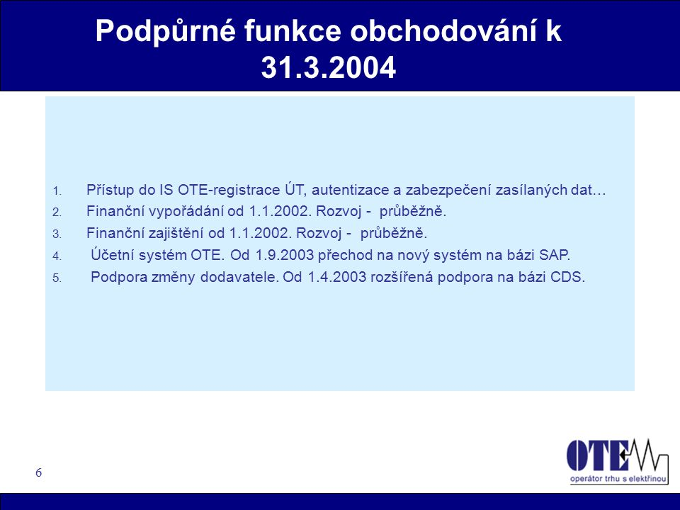 7 Rozvoj podpory obchodování v průběhu 2002 až 31.3.2004