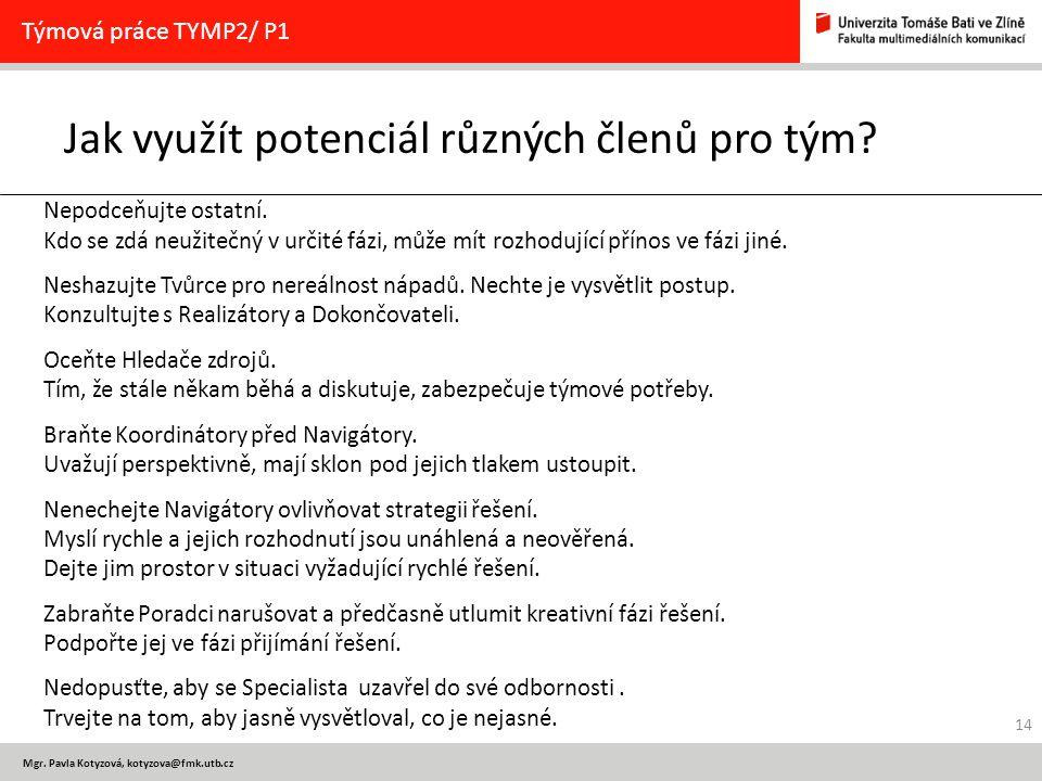 Mgr. Pavla Kotyzová, kotyzova@fmk.utb.cz Jak využít potenciál různých členů pro tým? Nepodceňujte ostatní. Kdo se zdá neužitečný v určité fázi, může m