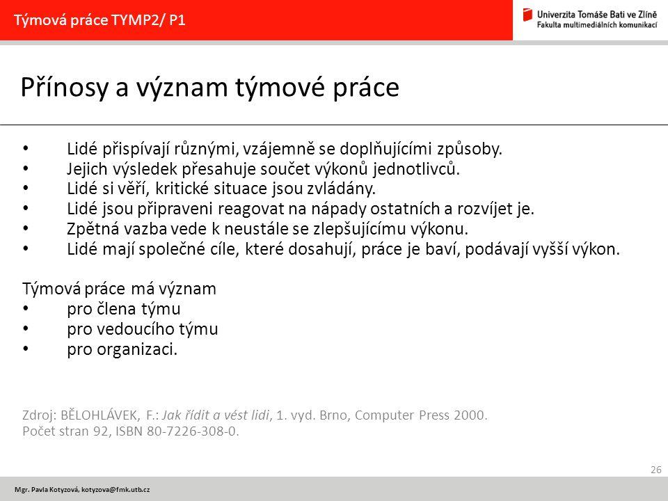 26 Mgr. Pavla Kotyzová, kotyzova@fmk.utb.cz Přínosy a význam týmové práce Týmová práce TYMP2/ P1 Lidé přispívají různými, vzájemně se doplňujícími způ