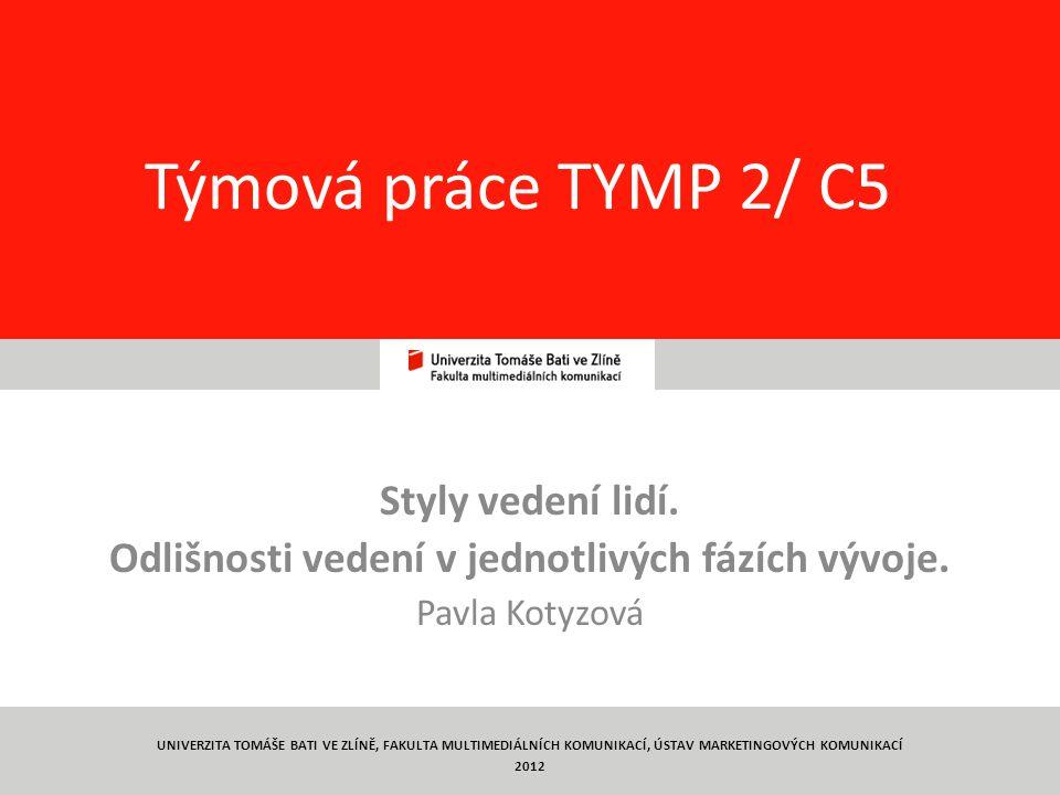 1 Týmová práce TYMP 2/ C5 Styly vedení lidí. Odlišnosti vedení v jednotlivých fázích vývoje.