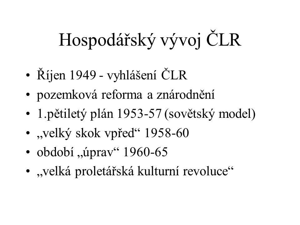 """Hospodářský vývoj ČLR Říjen 1949 - vyhlášení ČLR pozemková reforma a znárodnění 1.pětiletý plán 1953-57 (sovětský model) """"velký skok vpřed"""" 1958-60 ob"""