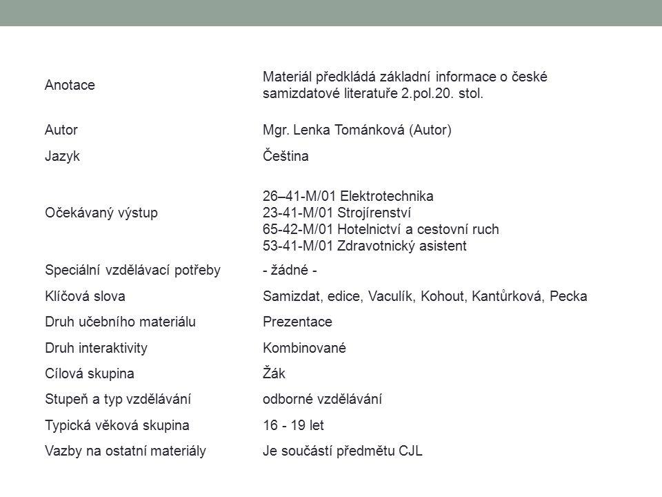 Česká samizdatová literatura Samizdatová literatura – vydávali domácí zakázaní spisovatelé tajně v malých vlastních nákladech Přehled samizdatových edic: Petlice – založena 1972 Ludvíkem Vaculíkem (Vaculík, Seifert, Kantůrková, Havel) Edice Expedice – zahájila svoji činnost v 70.