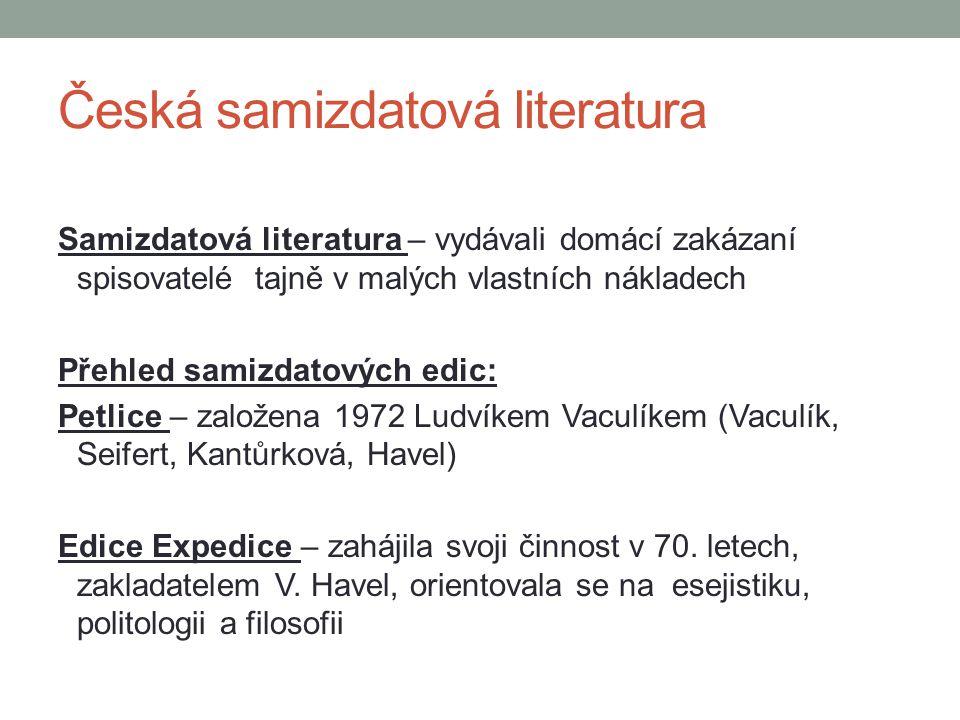 Česká samizdatová literatura Samizdatová literatura – vydávali domácí zakázaní spisovatelé tajně v malých vlastních nákladech Přehled samizdatových ed