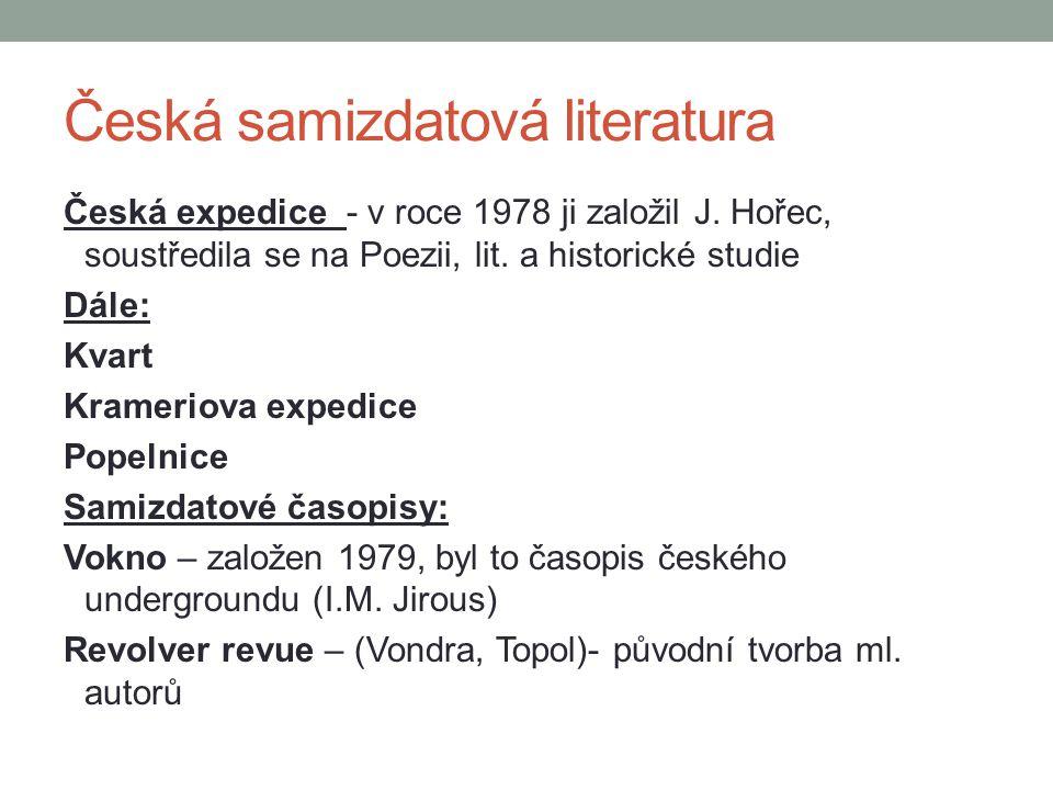Česká expedice - v roce 1978 ji založil J. Hořec, soustředila se na Poezii, lit. a historické studie Dále: Kvart Krameriova expedice Popelnice Samizda