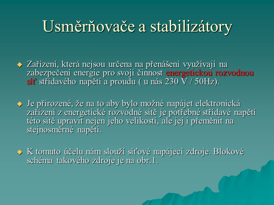 Usměrňovače a stabilizátory  Zařízení, která nejsou určena na přenášení využívají na zabezpečení energie pro svoji činnost energetickou rozvodnou síť