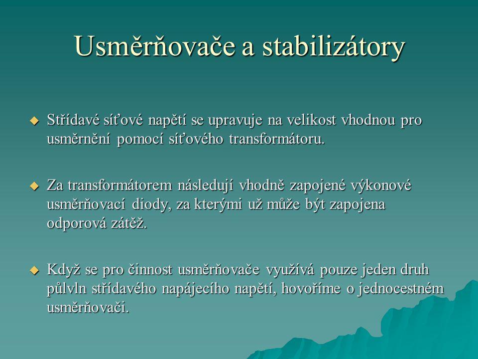Usměrňovače a stabilizátory  Jestliže se pro činnost usměrňovače využívají obě půlvlny střídavého napájecího napětí, jedná se o dvojcestný usměrňovač.