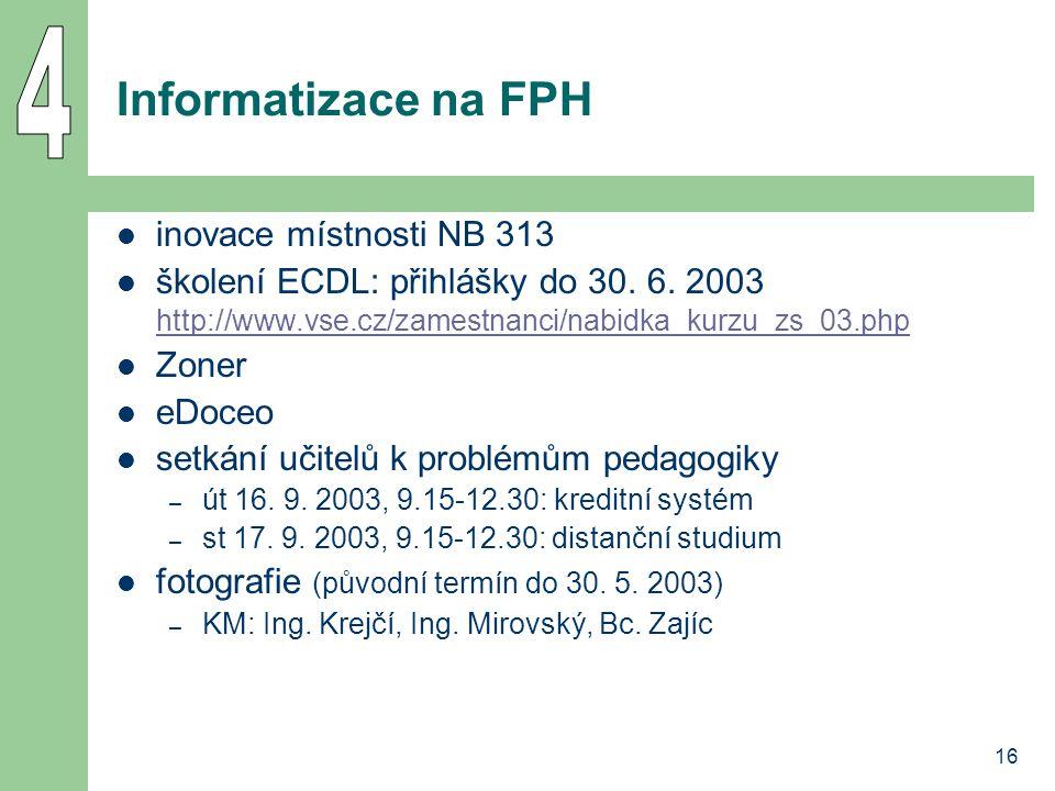 16 Informatizace na FPH inovace místnosti NB 313 školení ECDL: přihlášky do 30.