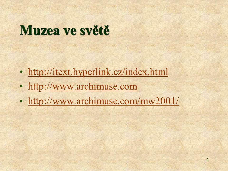 3 Možnosti prezentací Virtualita –Leonardo da Vinci National Museum of Science –http://www.museoscienza.org/english/museovr/Default.htmhttp://www.museoscienza.org/english/museovr/Default.htm Interaktivita –Museo da Pessoa, Sao Paolo, Brasil –http://www2.uol.com.br/mpessoa/ingles/index.htmhttp://www2.uol.com.br/mpessoa/ingles/index.htm Nová rozhraní –Museum of Marble, Carrera, Italy –http://giove.cnuce.cnr.it/Museoeng.htmlhttp://giove.cnuce.cnr.it/Museoeng.html Nové technologie –Slavko Milekic - http://hampshire.edu/~smCCS/main.htmlhttp://hampshire.edu/~smCCS/main.html –http://www.archimuse.com/mw99/papers/milekic/milekic.htmlhttp://www.archimuse.com/mw99/papers/milekic/milekic.html