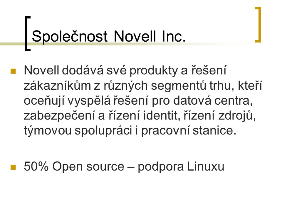 NetWare 3.x Rozšíření přístupových práv i na jednotlivé soubory (dříve jen adresáře) Zavedení dalších typů uživatelů (např.