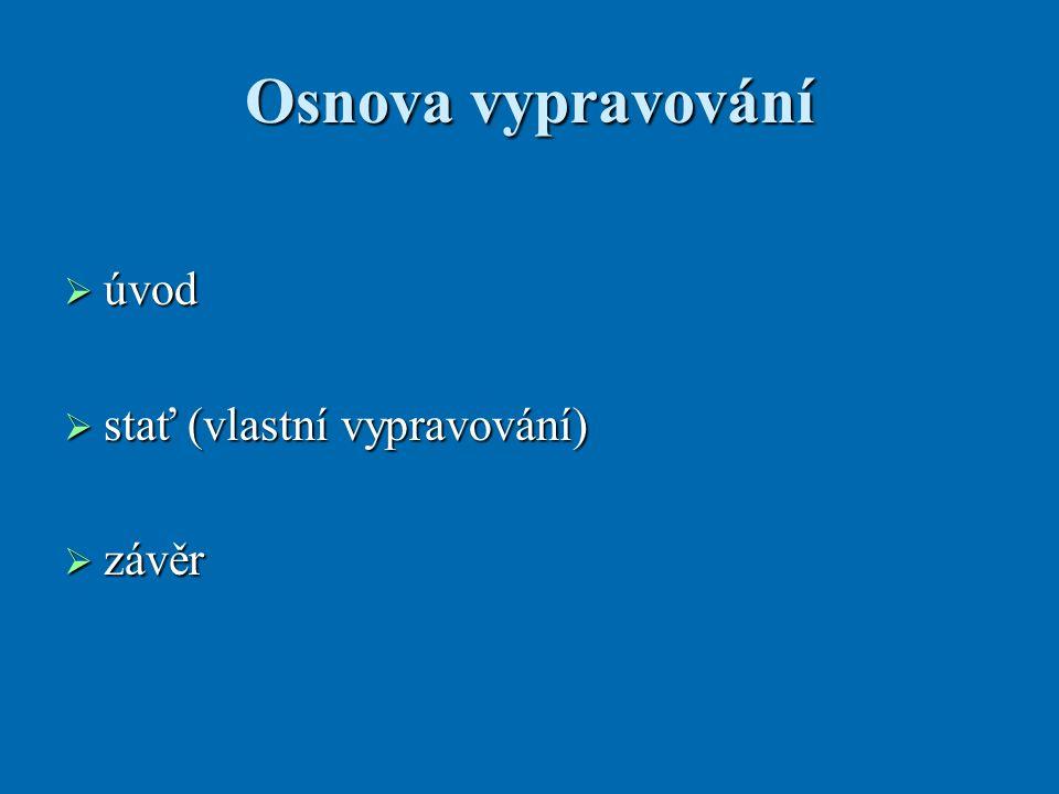 Osnova vypravování  úvod  úvod  stať (vlastní vypravování)  stať (vlastní vypravování)  závěr  závěr