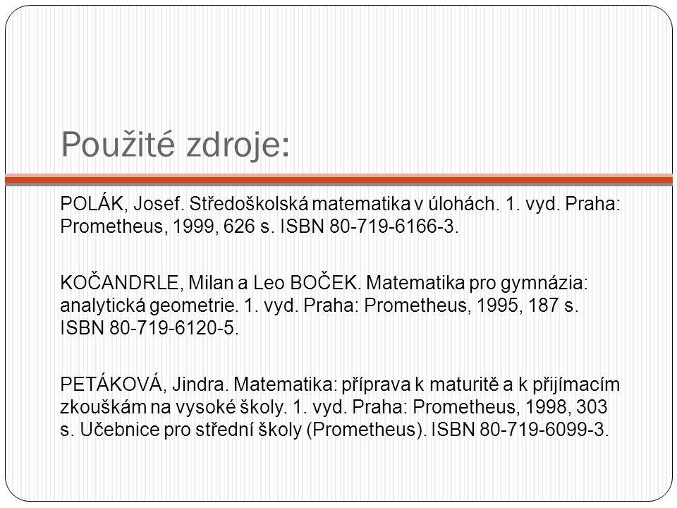Použité zdroje: POLÁK, Josef. Středoškolská matematika v úlohách. 1. vyd. Praha: Prometheus, 1999, 626 s. ISBN 80-719-6166-3. KOČANDRLE, Milan a Leo B