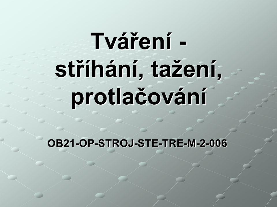 OB21-OP-STROJ-STE-TRE-M-2-006 Tváření - stříhání, tažení, protlačování