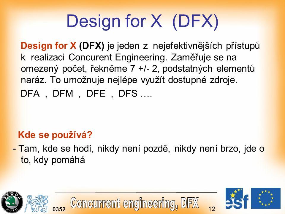 12 0352 Design for X (DFX) Design for X (DFX) je jeden z nejefektivnějších přístupů k realizaci Concurent Engineering.