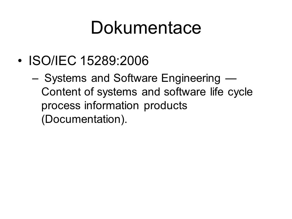 Dokumentace ISO/IEC 15289:2006 – Systems and Software Engineering — Content of systems and software life cycle process information products (Documentation).