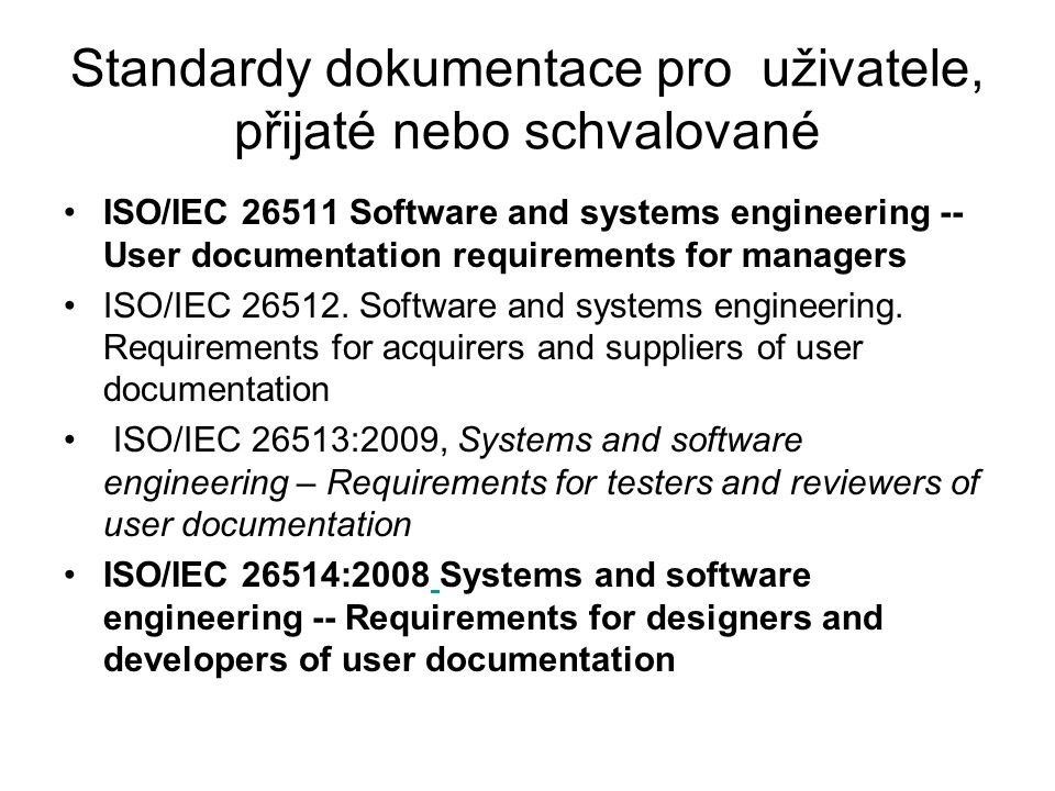 Standardy dokumentace pro uživatele, přijaté nebo schvalované ISO/IEC 26511 Software and systems engineering -- User documentation requirements for managers ISO/IEC 26512.