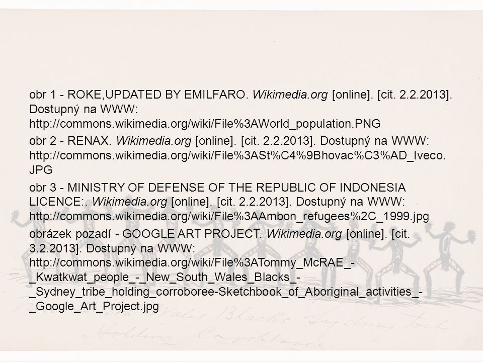 obr 1 - ROKE,UPDATED BY EMILFARO. Wikimedia.org [online]. [cit. 2.2.2013]. Dostupný na WWW: http://commons.wikimedia.org/wiki/File%3AWorld_population.