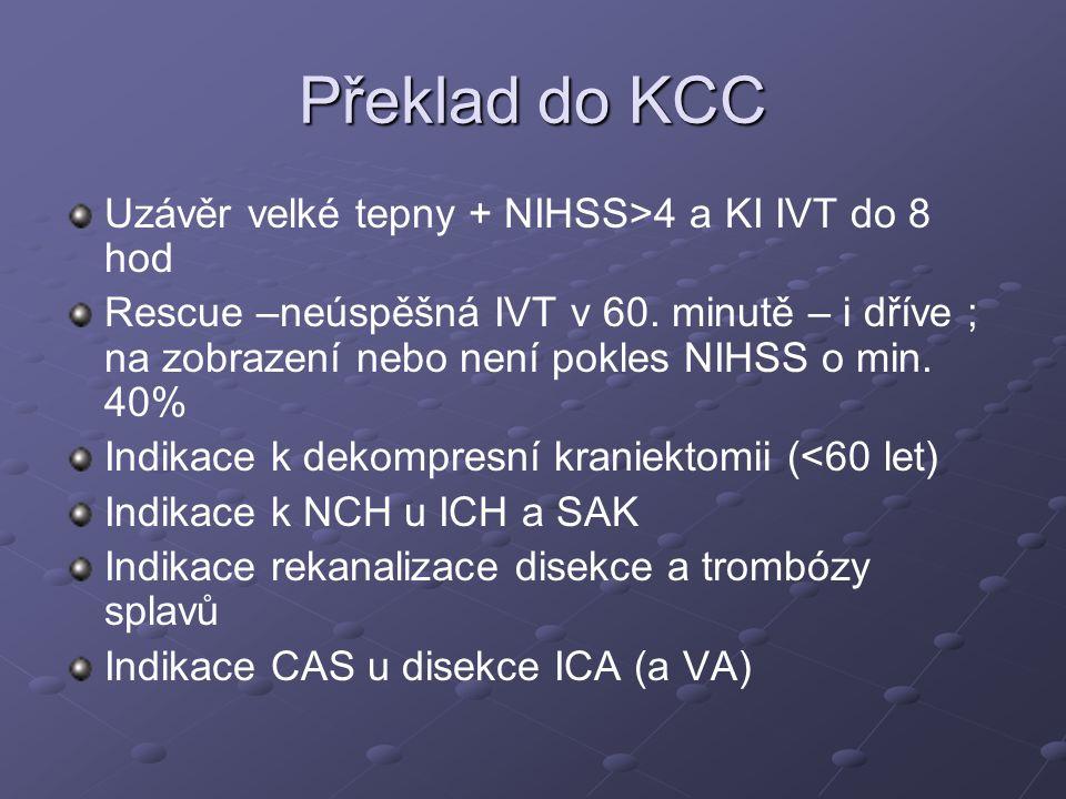 Překlad do KCC Uzávěr velké tepny + NIHSS>4 a KI IVT do 8 hod Rescue –neúspěšná IVT v 60. minutě – i dříve ; na zobrazení nebo není pokles NIHSS o min