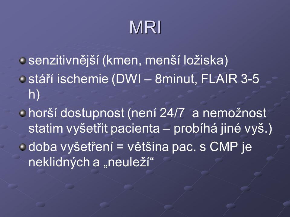 MRI senzitivnější (kmen, menší ložiska) stáří ischemie (DWI – 8minut, FLAIR 3-5 h) horší dostupnost (není 24/7 a nemožnost statim vyšetřit pacienta –