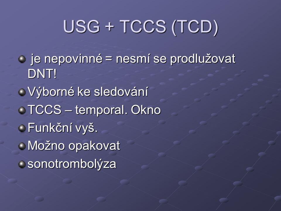 USG + TCCS (TCD) je nepovinné = nesmí se prodlužovat DNT! je nepovinné = nesmí se prodlužovat DNT! Výborné ke sledování TCCS – temporal. Okno Funkční