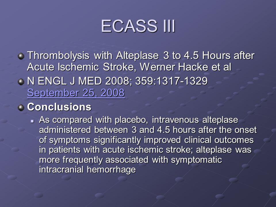 ECASS III Thrombolysis with Alteplase 3 to 4.5 Hours after Acute Ischemic Stroke, Werner Hacke et al N ENGL J MED 2008; 359:1317-1329 September 25, 20
