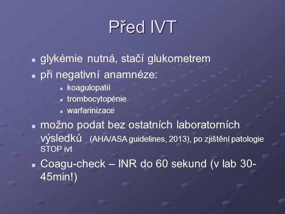 Před IVT glykémie nutná, stačí glukometrem při negativní anamnéze: koagulopatií trombocytopénie warfarinizace možno podat bez ostatních laboratorních