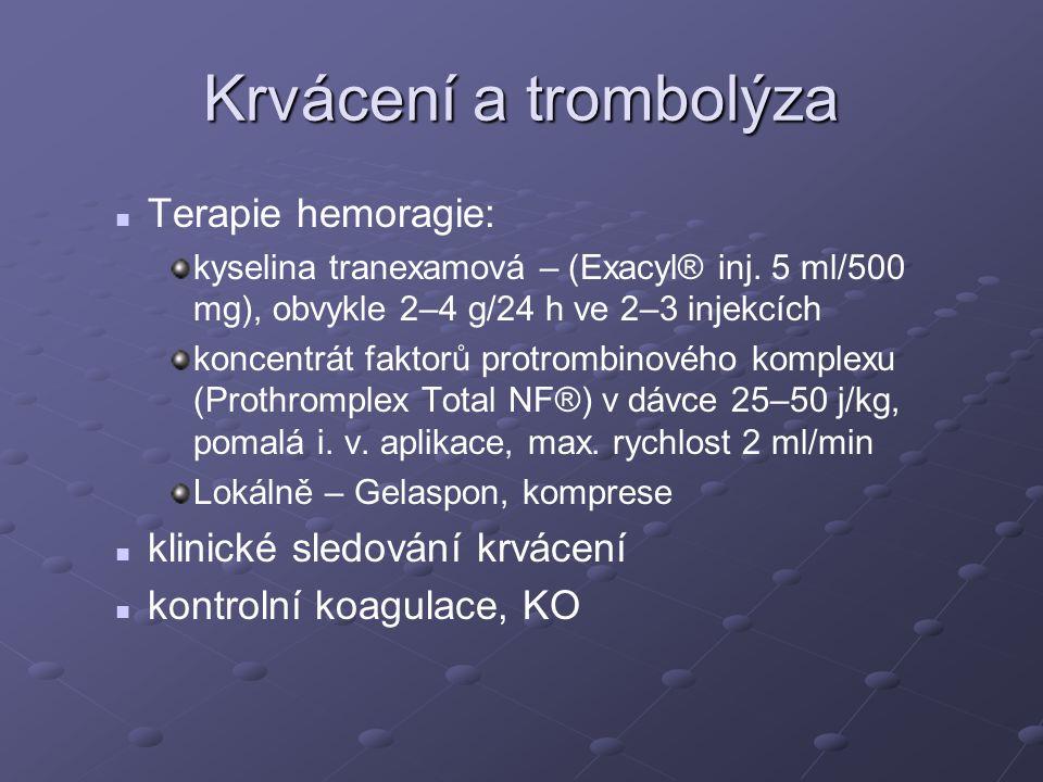Krvácení a trombolýza Terapie hemoragie: kyselina tranexamová – (Exacyl® inj. 5 ml/500 mg), obvykle 2–4 g/24 h ve 2–3 injekcích koncentrát faktorů pro