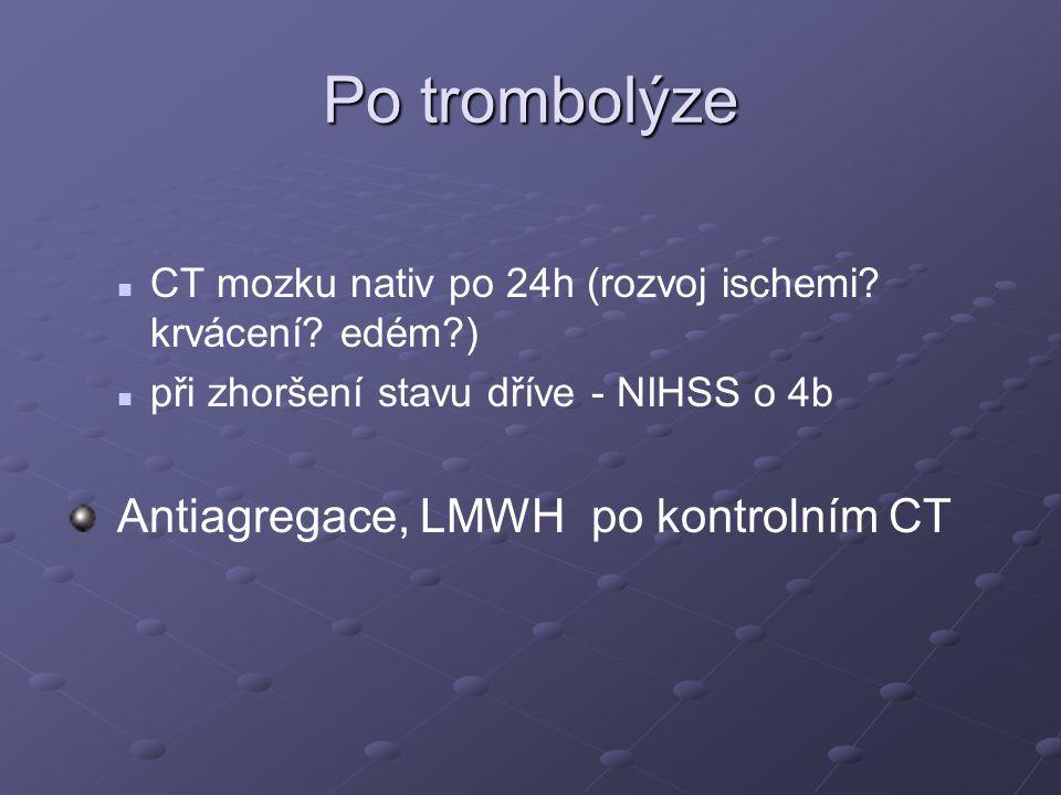 Po trombolýze CT mozku nativ po 24h (rozvoj ischemi? krvácení? edém?) při zhoršení stavu dříve - NIHSS o 4b Antiagregace, LMWH po kontrolním CT