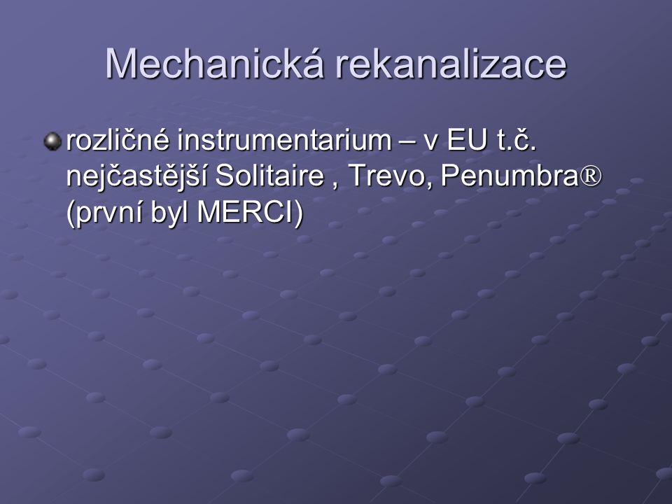 Mechanická rekanalizace rozličné instrumentarium – v EU t.č. nejčastější Solitaire, Trevo, Penumbra ® (první byl MERCI)