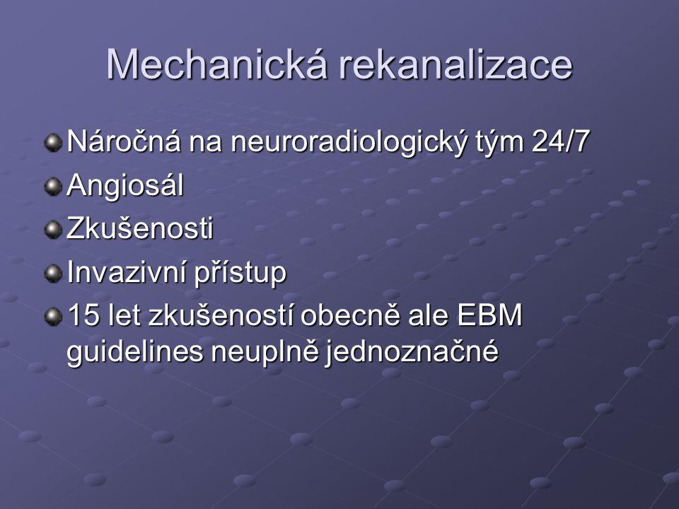 Mechanická rekanalizace Náročná na neuroradiologický tým 24/7 AngiosálZkušenosti Invazivní přístup 15 let zkušeností obecně ale EBM guidelines neuplně