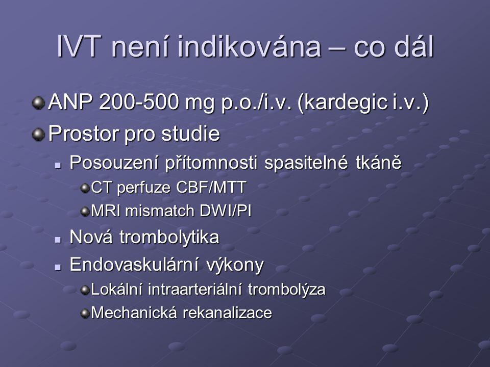 IVT není indikována – co dál ANP 200-500 mg p.o./i.v. (kardegic i.v.) Prostor pro studie Posouzení přítomnosti spasitelné tkáně Posouzení přítomnosti