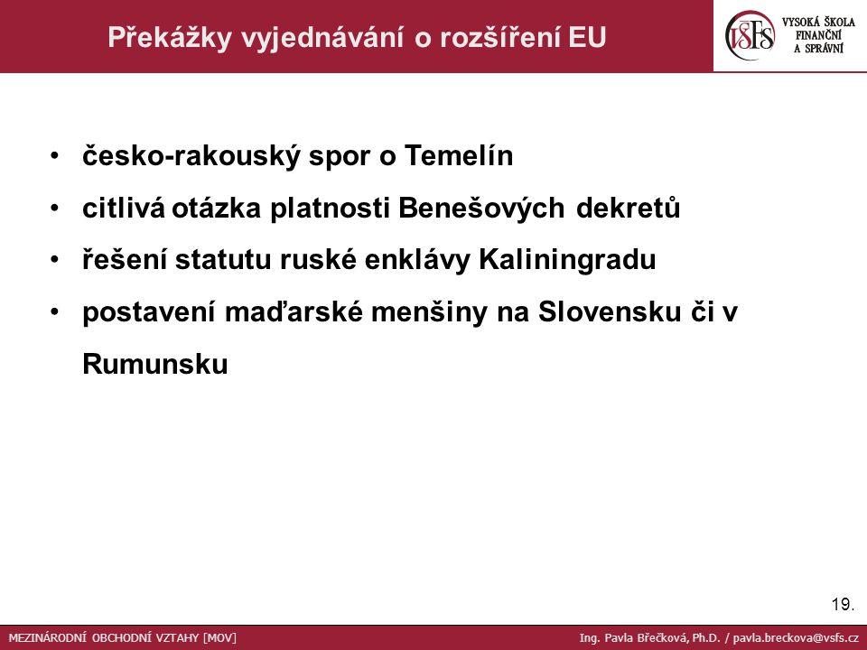 19. Překážky vyjednávání o rozšíření EU česko-rakouský spor o Temelín citlivá otázka platnosti Benešových dekretů řešení statutu ruské enklávy Kalinin