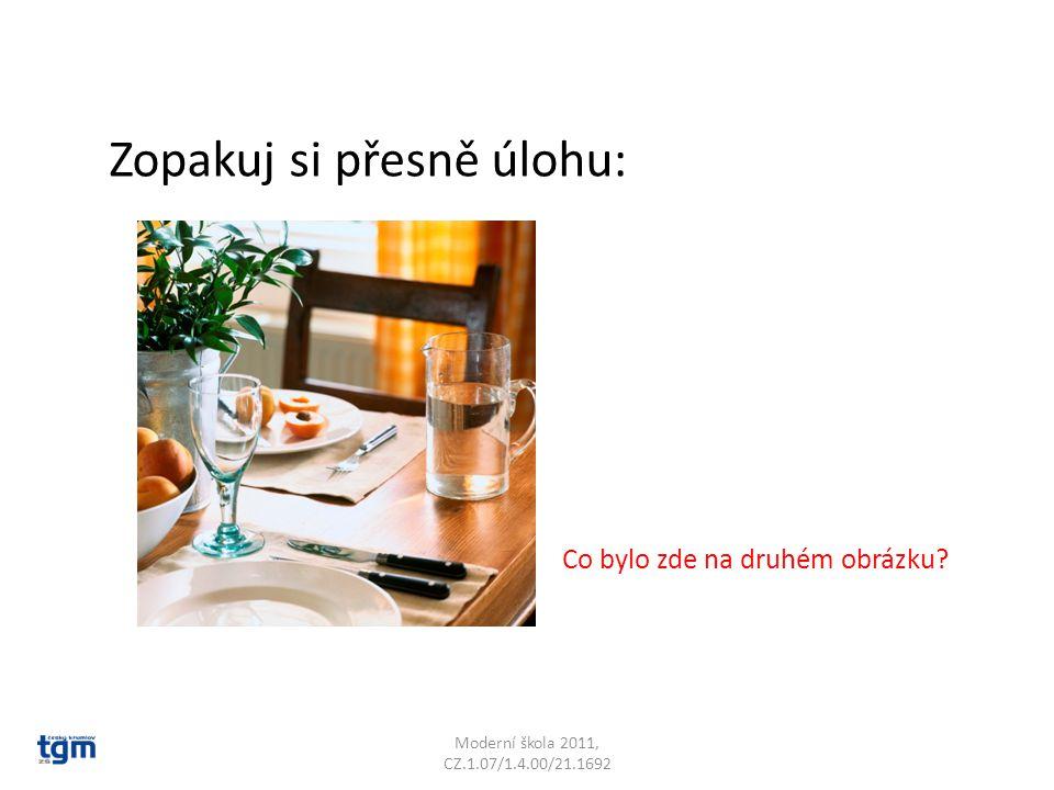 Moderní škola 2011, CZ.1.07/1.4.00/21.1692 Zopakuj si přesně úlohu: Co bylo zde na druhém obrázku
