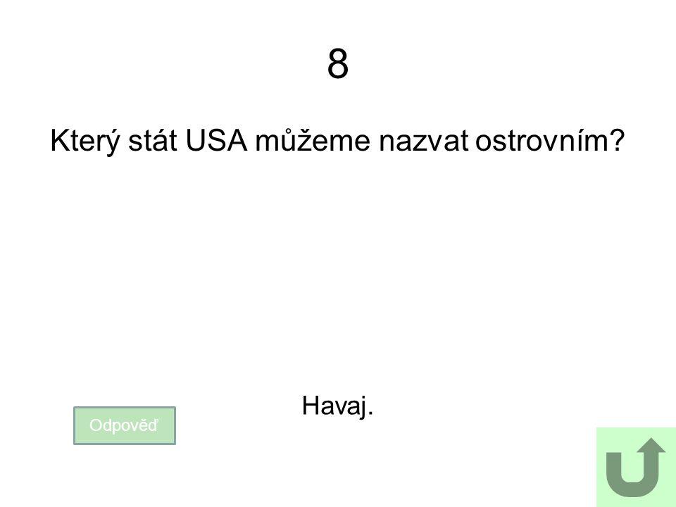 8 Který stát USA můžeme nazvat ostrovním? Odpověď Havaj.