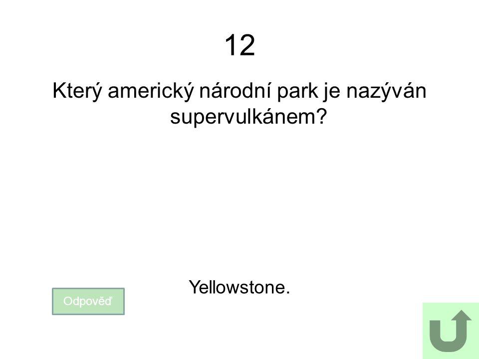 12 Který americký národní park je nazýván supervulkánem? Odpověď Yellowstone.