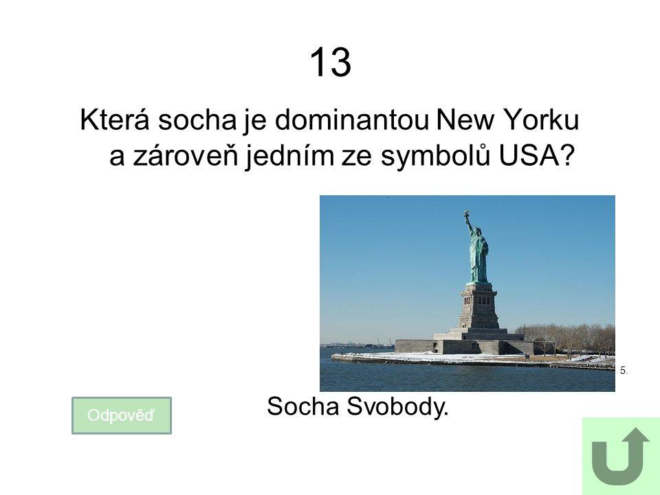 13 Která socha je dominantou New Yorku a zároveň jedním ze symbolů USA? Odpověď Socha Svobody. 5.