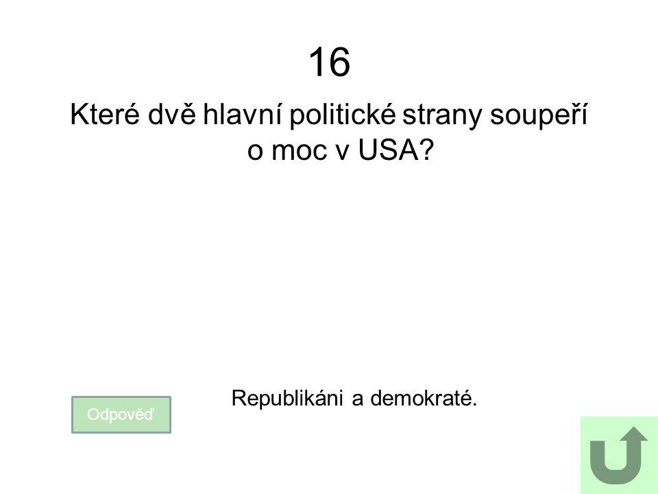 16 Které dvě hlavní politické strany soupeří o moc v USA? Odpověď Republikáni a demokraté.