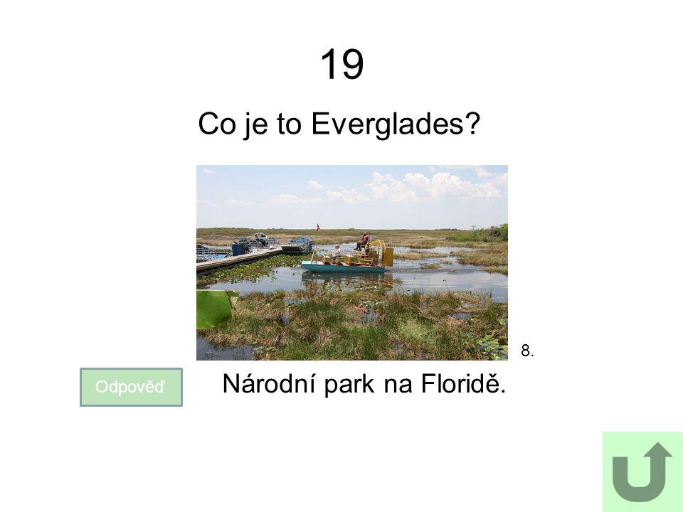 19 Co je to Everglades? Odpověď Národní park na Floridě. 8.