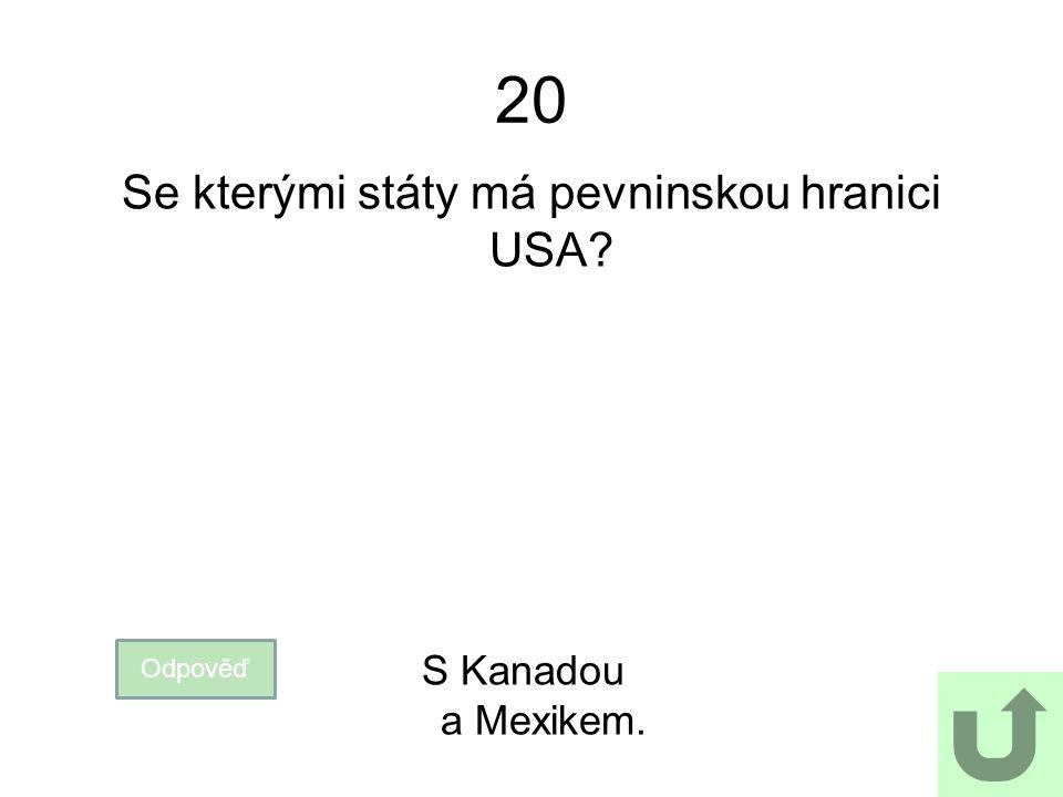 20 Se kterými státy má pevninskou hranici USA? Odpověď S Kanadou a Mexikem.
