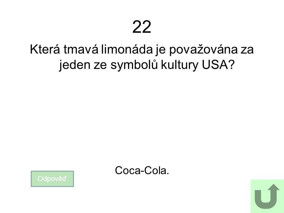 22 Která tmavá limonáda je považována za jeden ze symbolů kultury USA? Odpověď Coca-Cola.