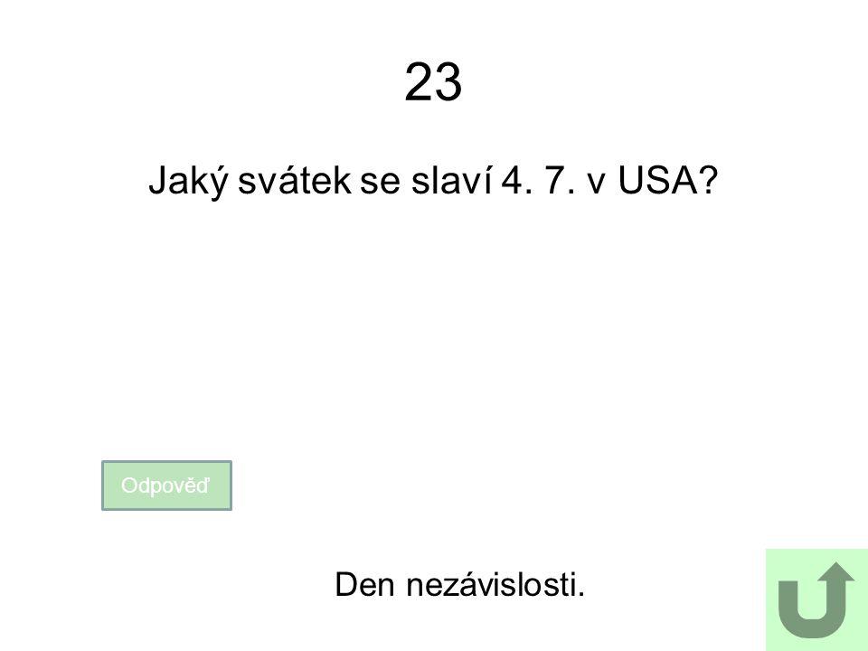 23 Jaký svátek se slaví 4. 7. v USA? Odpověď Den nezávislosti.