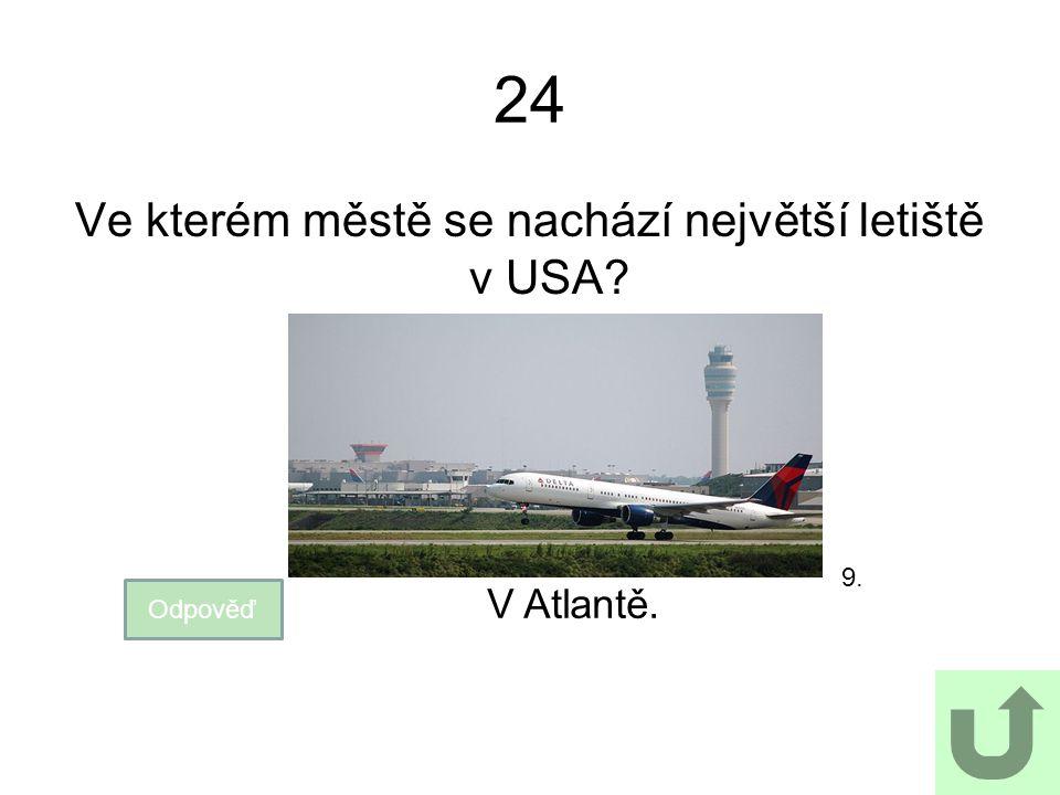 24 Ve kterém městě se nachází největší letiště v USA? Odpověď V Atlantě. 9.