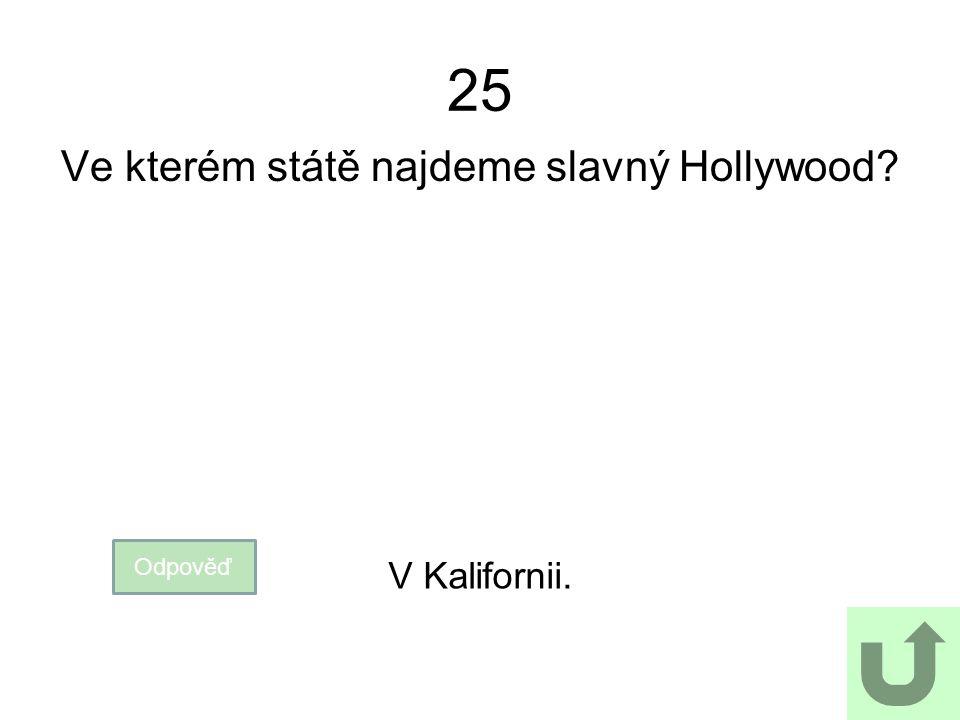 25 Ve kterém státě najdeme slavný Hollywood? Odpověď V Kalifornii.