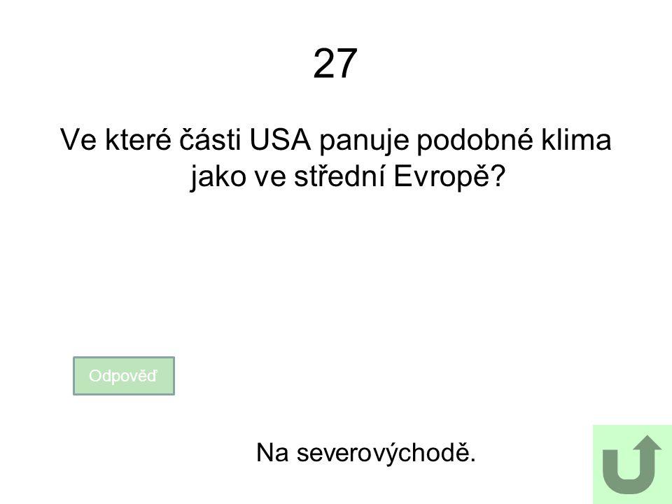 27 Ve které části USA panuje podobné klima jako ve střední Evropě? Odpověď Na severovýchodě.