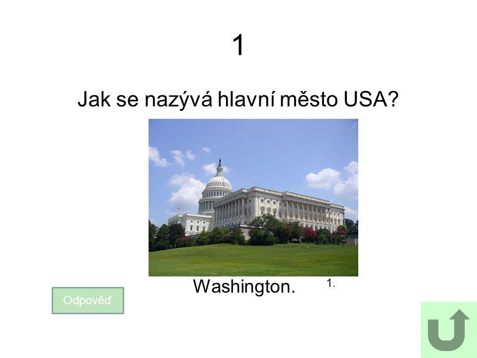 1 Jak se nazývá hlavní město USA? Odpověď Washington. 1.