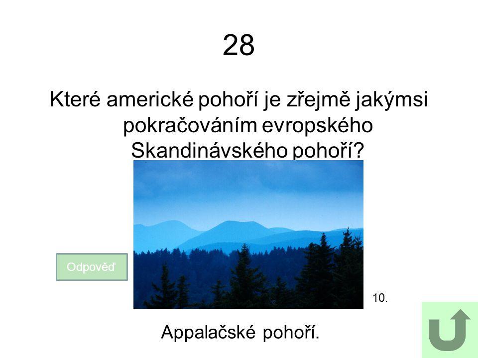 28 Které americké pohoří je zřejmě jakýmsi pokračováním evropského Skandinávského pohoří? Odpověď Appalačské pohoří. 10.
