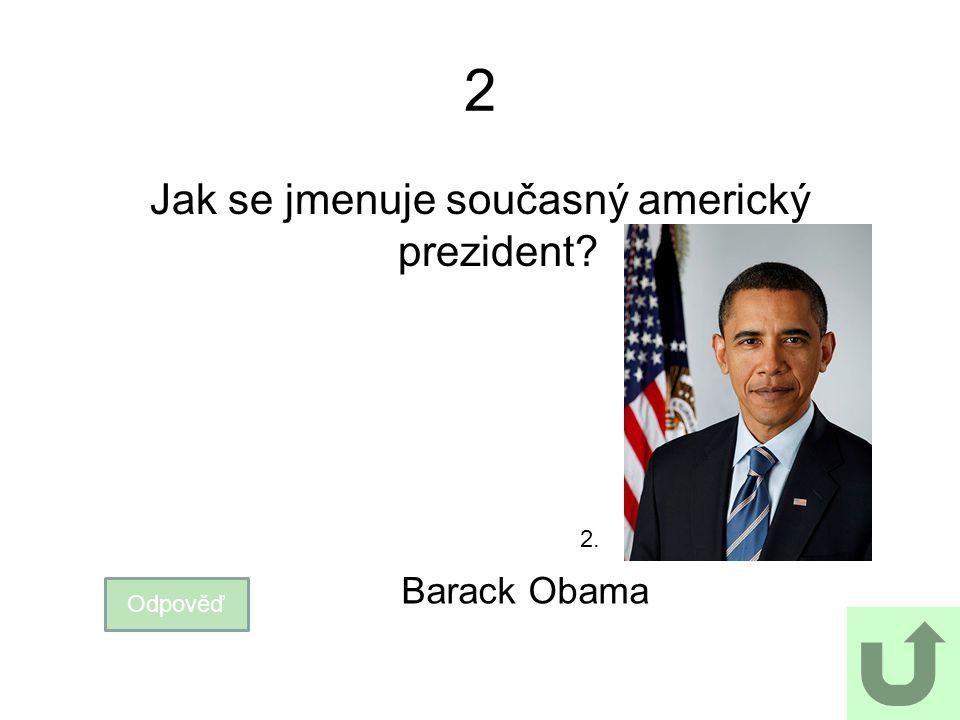 2 Jak se jmenuje současný americký prezident? Odpověď Barack Obama 2.